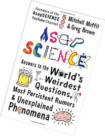 AsapSCIENCE: Answers to the World's Weirdest Questions, Most