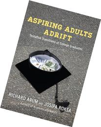 Aspiring Adults Adrift: Tentative Transitions of College