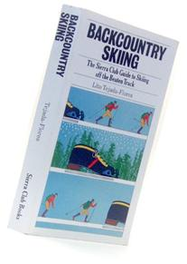 Backcountry Skiing: The Sierra Club Guide to Skiing off the