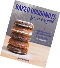 Baked Doughnuts For Everyone: From Sweet to Savory to