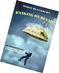 Banking on Death: Or, Investing in Life: The History and