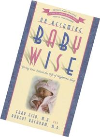 On Becoming Baby Wise: Giving Your Infant the GIFT of