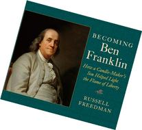Becoming Ben Franklin: How a Candle-Maker's Son Helped Light