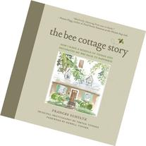 The Bee Cottage Story: Renovating, Decorating, Living, Learning