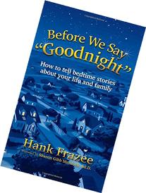 "Before We Say ""Goodnight"": How to Tell Bedtime Stories About"