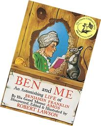Ben and Me: An Astonishing Life of Benjamin Franklin by His