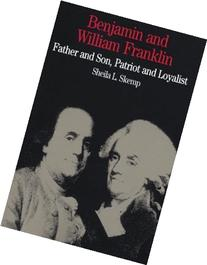 Benjamin and William Franklin : Father and Son, Patriot and