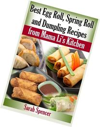 Best Egg Roll, Spring Roll and Dumpling Recipes from Mama Li