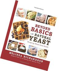 Beyond Basics with Natural Yeast: Recipes for Whole Grain