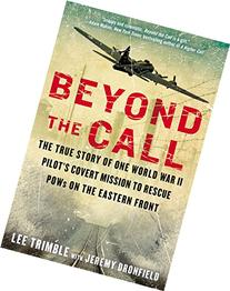 Beyond The Call: The True Story of One World War II Pilot's