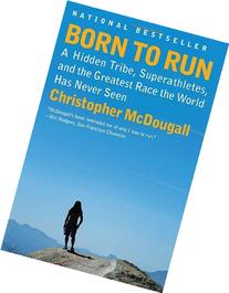 Born to Run: A Hidden Tribe, Superathletes, and the Greatest