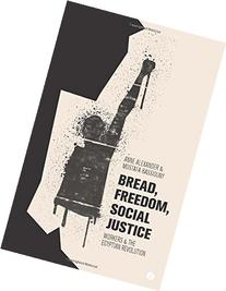 Bread, Freedom, Social Justice: Workers and the Egyptian