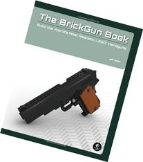 The BrickGun Book: Build the World's Most Realistic LEGO