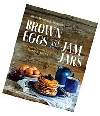 Brown Eggs and Jam Jars: Family Recipes from the Kitchen of