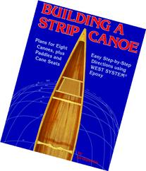 Building a Strip Canoe: Plans for Eight Canoes