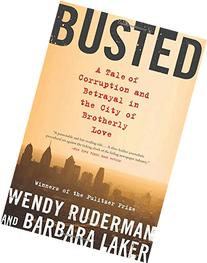 Busted: A Tale of Corruption and Betrayal in the City of