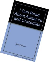 I Can Read About Alligators and Crocodiles