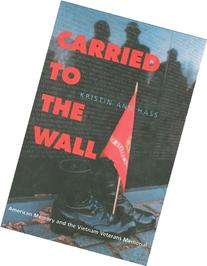 Carried to the Wall: American Memory and the Vietnam