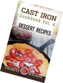 Cast Iron Cookbook: Vol.4 Dessert Recipes