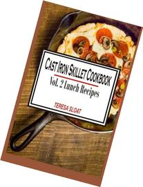 Cast Iron Skillet Cookbook:Vol.2 Lunch Recipes