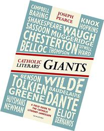 Catholic Literary Giants: A Field Guide to the Catholic