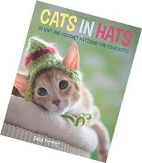 Cats in Hats: 30 Knit and Crochet Hat Patterns for Your