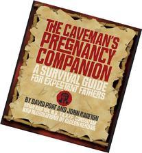The Caveman's Pregnancy Companion: A Survival Guide for