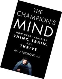 The Champion's Mind: How Great Athletes Think, Train, and