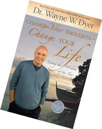 Change Your Thoughts - Change Your Life: Living the Wisdom