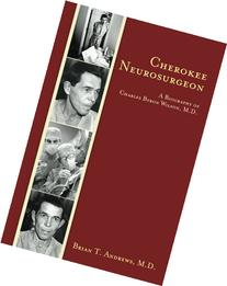 Cherokee Neurosurgeon: A Biography of Charles Byron Wilson,