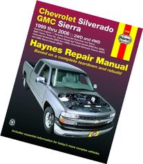 Haynes Chevrolet Silverado GMC Sierra: 1999 Thru 2006/2WD-