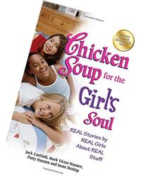 Chicken Soup for the Girl's Soul: Real Stories by Real Girls