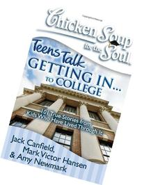 Chicken Soup for the Soul: Teens Talk Getting In. . . to