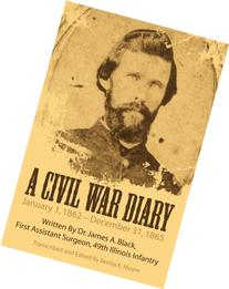 A Civil War Diary: Written By Dr. James A. Black, First