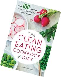 The Clean Eating Cookbook & Diet: Over 100 Healthy Whole