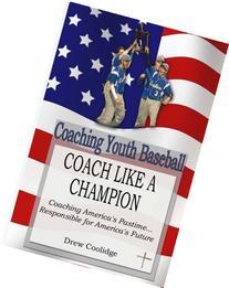 Coaching Youth Baseball: COACH LIKE A CHAMPION: Coaching