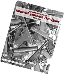 Collector's Guide to Impeial Japanese Handguns 1893-1945