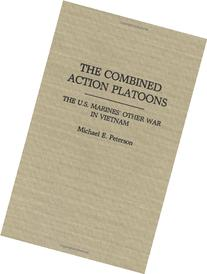 The Combined Action Platoons: The U.S. Marines' Other War in