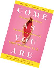 Come as You Are: The Surprising New Science that Will
