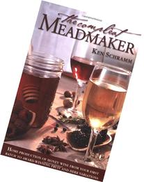 The Compleat Meadmaker : Home Production of Honey Wine From