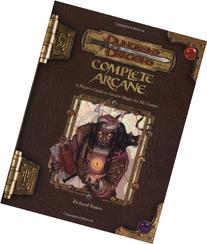 Complete Arcane: A Player's Guide to Arcane Magic for all