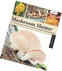The Complete Mushroom Hunter: An Illustrated Guide to