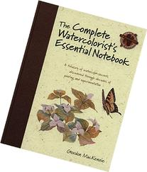 The Complete Watercolorist's Essential Notebook: A treasury