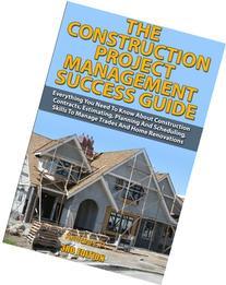 The Construction Project Management Success Guide: