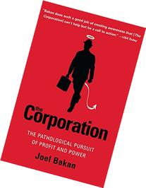 The Corporation: The Pathological Pursuit of Profit and