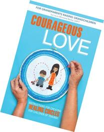 Courageous Love: Instructions for Creating Healing Circles