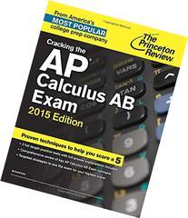Cracking the AP Calculus AB Exam, 2015 Edition