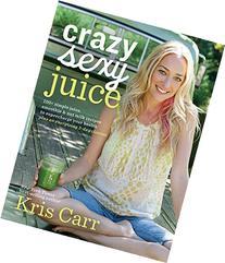 Crazy Sexy Juice: 100+ Simple Juice, Smoothie & Nut Milk