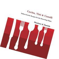 Cucina, Vini and Castelli: Italian Favourite Recipes for the