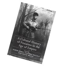 A Cultural History of Firearms in the Age of Empire  -